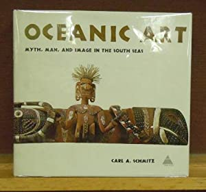 Oceanic Art : Myth, Man, and Image in the South Seas: Carl A. Schmitz