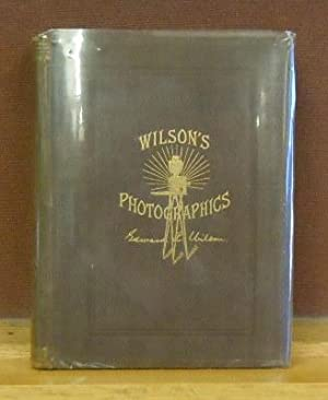 Wilson's Photographics : A series of Lessons. on all the processes which are needful in the ...