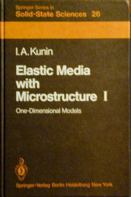 Elastic Media With Microstructure, One Dimensional Models: Kunin, Isaak Abramovich
