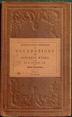 Rudimentary Treatise on Foundations and Concrete Works: Dobson, E.