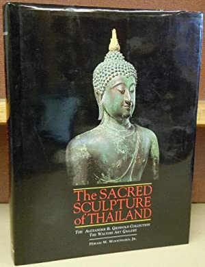 The Sacred Sculpture of Thailand : The Alexander B. Griswold Collection: Woodward, Hiram W.