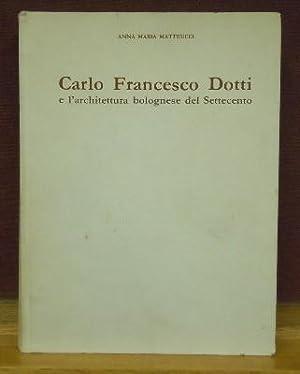 Carlo Francesco Dotti e l'architettura bolognese del Settecento: Matteucci, Anna Maria