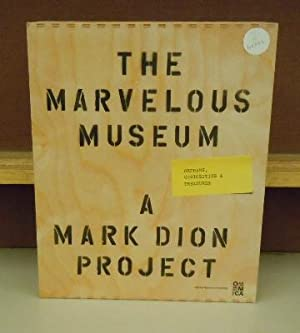 The Marvelous Museum : Orphans, Curiosities & Treasures: A Mark Dion Project