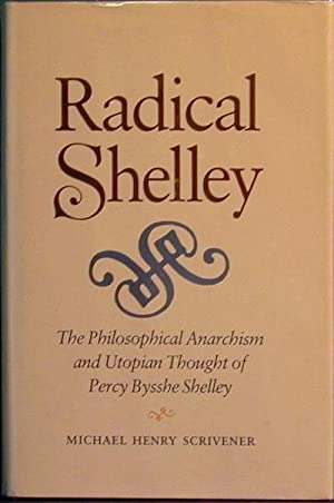 Radical Shelley: The Philosophical Anarchism and Utopian Thought of Percy Bysshe Shelley: Scrivener...