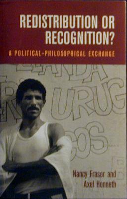 Redistribution or Recognition?: A Political-Philosophical Exchange: Fraser, Nancy;Honneth, Axel