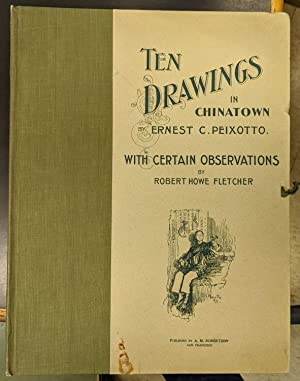 Ten Drawings in Chinatown by Ernest C. Peixotto: Peixotto, Ernest and Robert Howe Fletcher