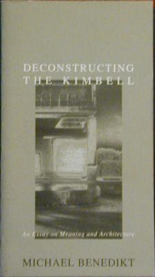 Deconstructing the Kimbell: An Essay on Meaning and Architecture: Benedikt, Michael