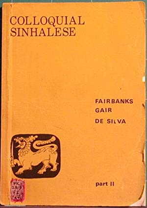 Colloquial Sinhalese (Part II only): Fairbanks, G. H.; Gair, J. W.; De Silva, M. W. S. (eds)