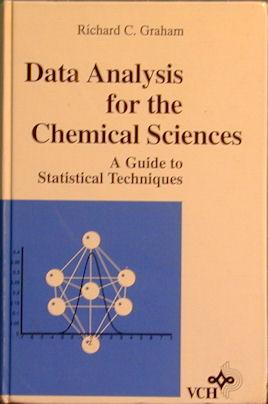 Data Analysis for the Chemical Sciences: A Guide to Statistical Techniques: Graham, Richard C.