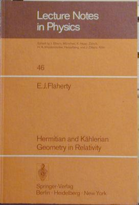 Hermitian and Kahlerian Geometry in Relativity: Flaherty, Edward J.