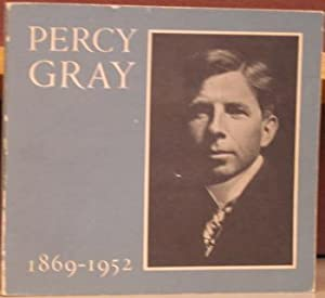 Percy Gray 1969 - 1952: Whitton, Donald C. and Robert E. Johnson; preface by Joseph A. Baird, Jr.