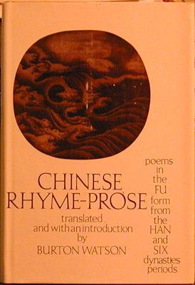 Chinese Rhyme-Prose: Poems in the Fu Form from the Han and Six Dynasties Periods: Watson, Burton (...