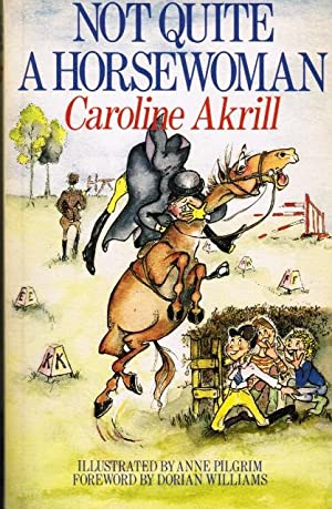 Not Quite a Horsewoman: Caroline Akrill; Foreword