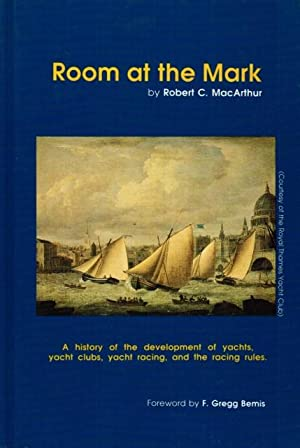 Room At the Mark: A History of the Development of Yachts, Yacht Clubs, Yacht Racing, and the Racing...