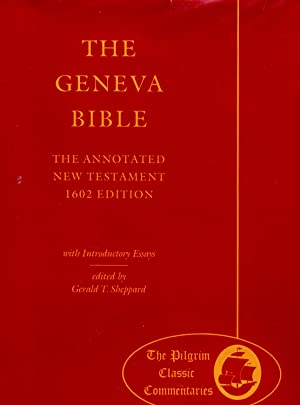 THE GENEVA BIBLE: The Annotated New Testament 1602 Edition.: Sheppard. , Gerald T. , editor