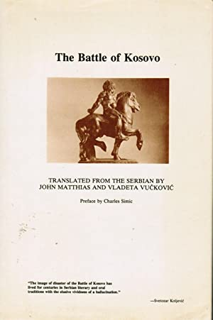 The Battle of Kosovo: translated From The Serbian by John Matthias and Vladeta Vuckovic; Preface by...