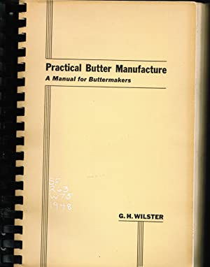 Practical Butter Manufacture: a Manual for Buttermakers: G. H. Wilster