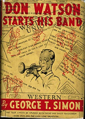 Don Watson Starts His Band: George T. Simon; Foreword By Benny Goodman