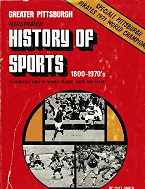 Greater Pittsburgh Illustrated History of Sports 1800-1970'S.: Chet Smith And