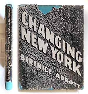 Changing New York Photographs by Berenice Abbott Text by Elizabeth McCausland First edition