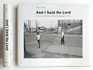 Joel Katz. And I Said No Lord. A Twenty One Year Old in Mississippi in 1964. University of Alabam...