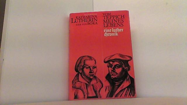 Katharina Lutherin geb. von Bora - vom Teppich meines Lebens, eine Luther-Chronik. - Hermann, B.J.,