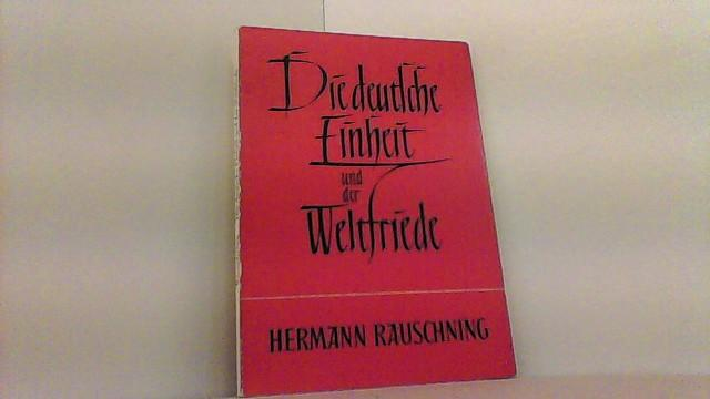 Die deutsche Einheit und der Weltfriede.: Rauschning, Hermann,