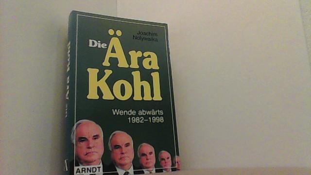 Die Ära Kohl. Wende abwärts 1982-1998.: Nolywaika, Joachim,