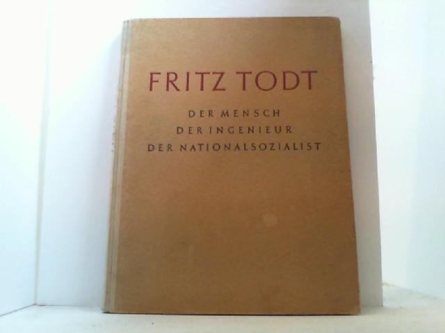 Fritz Todt - Der Mensch, der Ingenieur,: Schönleben, Eduard,