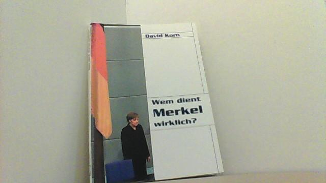 Wem dient Merkel wirklich? - Korn, David,