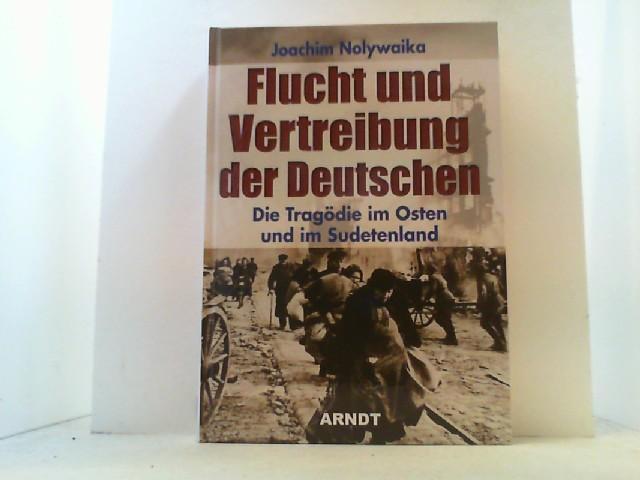 Flucht und Vertreibung der Deutschen. Die Tragödie: Nolywaika, Joachim,