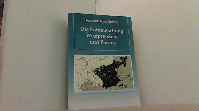 Die Entdeutschung Westpreußens und Posens. Zehn Jahre: Rauschning, Hermann,