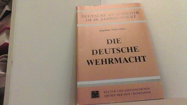 Die Deutsche Wehrmacht. Im Brennpunkt des Geschehens: Nolywaika, Joachim,