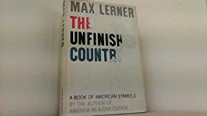 The Unfinished Country. A Book of American: Lerner, Max,