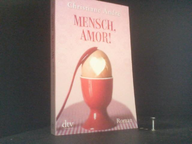 Mensch, Amor!: Roman: André, Christiane: