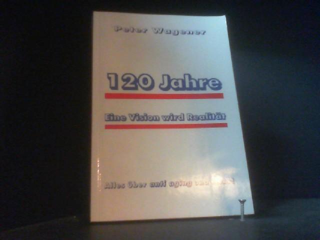 120 Jahre - Eine Vision wird Realität: Wagener, Peter: