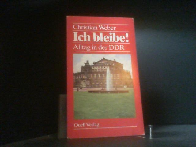 Ich bleibe!. Alltag in der DDR: Weber, Christian: