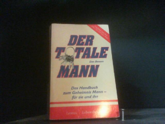 Der Totale Mann. Das Handbuch zum Geheimnis Mann - für sie und ihn - Benson, Dan
