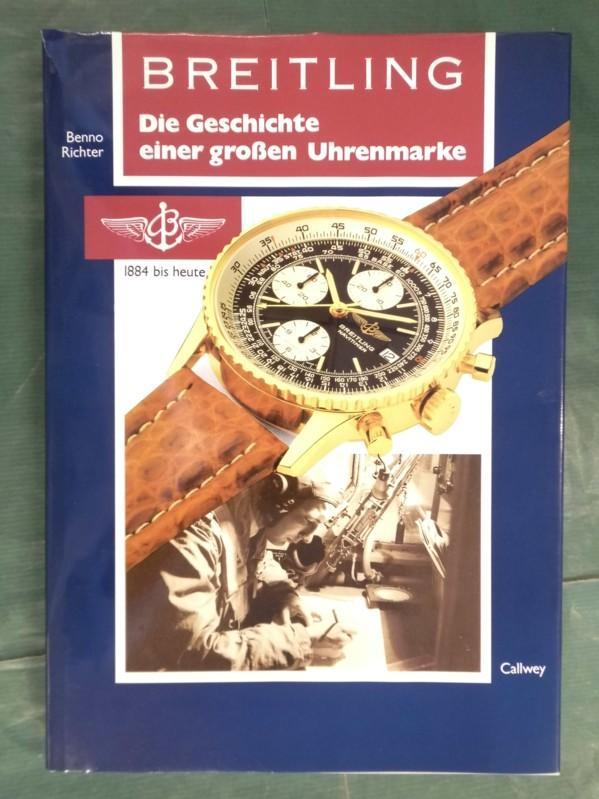 Breitling - Die Geschichte einer großen Uhrenmarke Richter, Benno fester Pappband, ca. DinA 4, 165 Seiten, durchgehend viele sw-Photos und sw-Illustrationen, wenige Farbfotos, dazu Text und technische Angaben, farbig