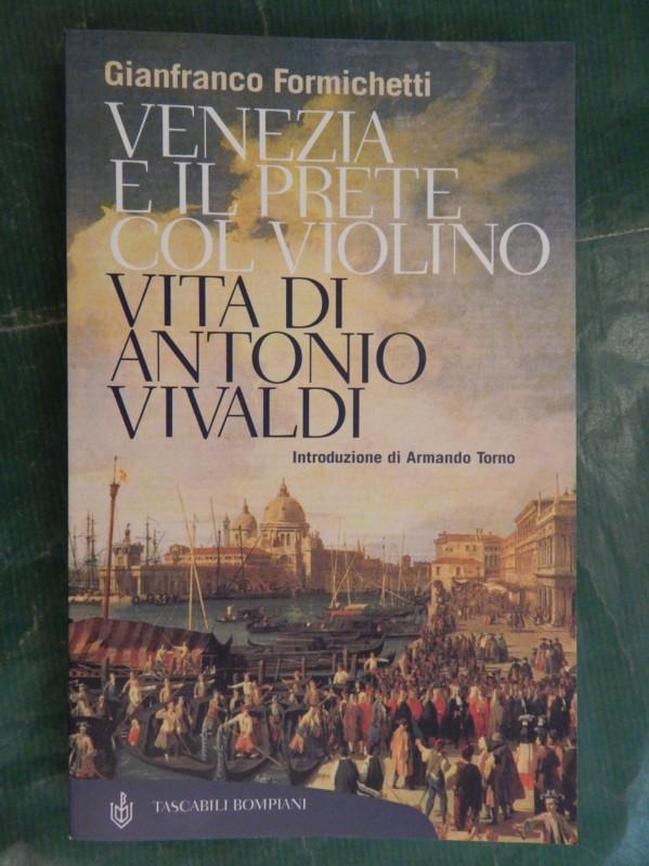 Venezia e il prete col Violino - Vita di Antonio Vivaldi - Formichetti, Gianfranco