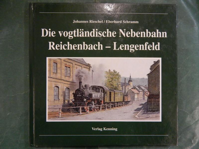 Die vogtländische Nebenbahn Reichenbach-Lengenfeld: Rieschel, Johannes und