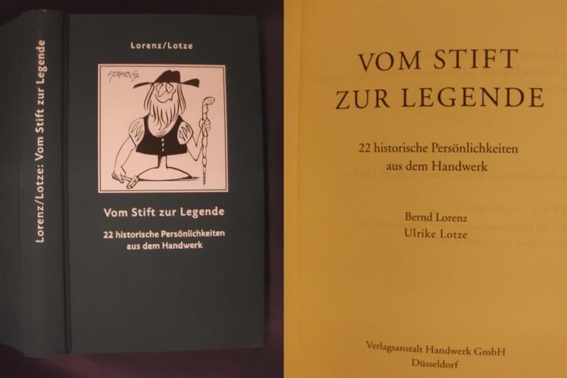 Vom Stift zur Legende - 22 historische Persönlichkeiten aus dem Handwerk - Lorenz, Bernd und Lotze, Ulrike