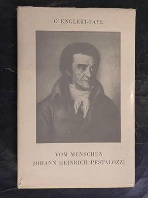 Vom Menschen Johann Heinrich Pestalozzi - Gesammelte: Englert-Faye, C.