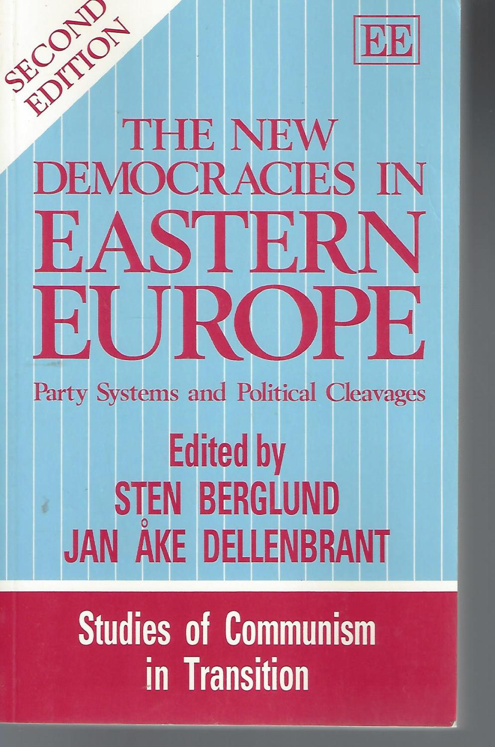 The New Democracies in Eastern Europe: Party Systems and Political Cleavages (Studies of Communism in Transition series) - Sten Berglund; Jan Ake Dellenbrant; Sten Berglund [Editor]; Jan Ake Dellenbrant [Editor];