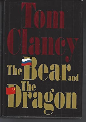 The Bear and the Dragon: Clancy, Tom