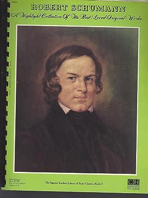 Robert Schumann: A highlight collection of his: Schumann, Robert