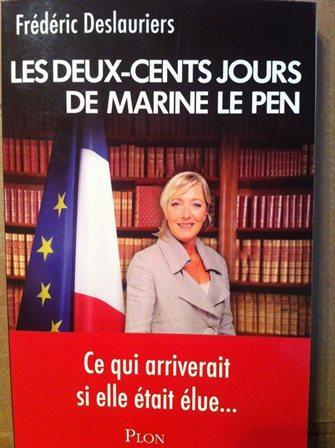 Les Deux-Cents Jours De Marine Le Pen - Frédéric Deslauriers