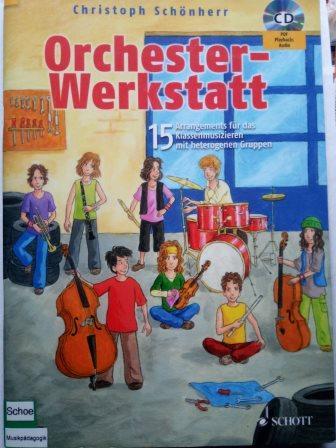 Orchester-Werkstatt - 15 Arrangements für das Klassenmusizieren mit heterogenen Gruppen. gemischtes Instrumentalensemble mit Blockflöte, Klavier. Ausgabe mit CD. - Schönherr, Christoph