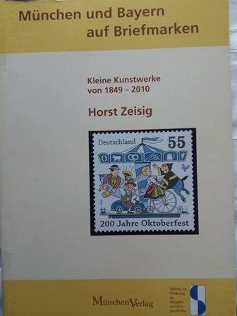 München und Bayern auf Briefmarken - Kleine Kunstwerke von 1849 bis 2010 - Zeisig, Horst