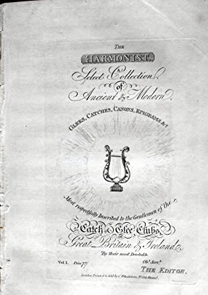The Harmonist. A Select Collection of Ancient & Modern Glees, Catches, Canons, Epigrams Most ...